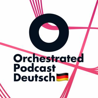 Orchestrated Podcast Deutsch