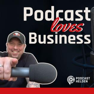 PODCAST LOVES BUSINESS - Podcast erstellen, begeistern, Kunden gewinnen