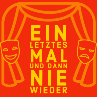 Ein letztes Mal und dann Nie wieder - Der Theaterpodcast