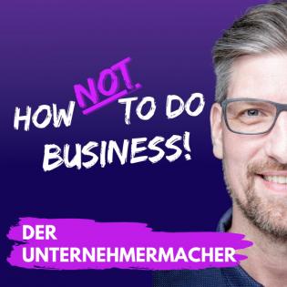 How Not To Do Business - Der Unternehmermacher Podcast für Gründer und Selbstständige