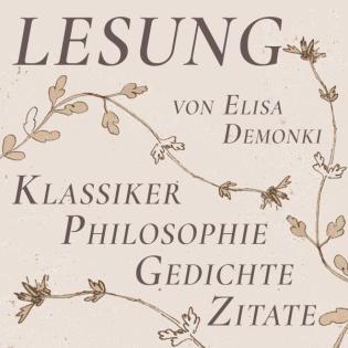 Lesung - Klassiker, Philosophie, Gedichte Literatur von Goethe, Heine, Kant, Nietzsche, Lessing… Gelesen von Elisa Demonki u. a.