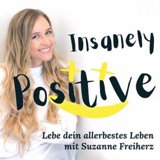 Insanely Positive :) Lebe Dein Allerbestes Leben