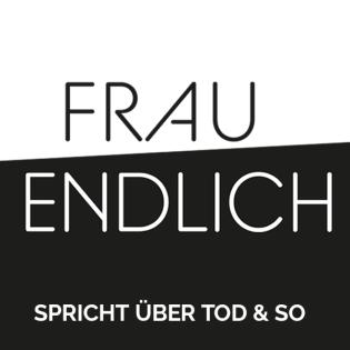 FRAU ENDLICH - spricht über Tod & so