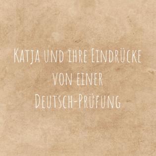 Katja und ihre Eindrücke von einer Deutsch-Prüfung