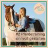 #2 Pferdetraining sinnvoll gestalten