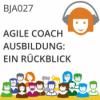 BJA027   Agile Coach Ausbildung: Ein Rückblick (Julia Schmidt, Maren Birke & Marvin Schweers)