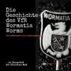 HRF 119   Die Geschichte des VfR Wormatia Worms