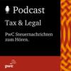 #294 pwc steuern + recht Podcast – aktuelle Steuernachrichten für Unternehmen