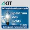 Colloquium Fundamentale SS 2015 - Optik & Photonik: Lichtbasierte Schlüsseltechnologie für das 21. Jahrhundert
