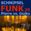 Schnipselfunk 20 – Pierre vs. Gojko