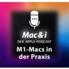 M1-Macs in der Praxis | Mac & i – Der Apple-Podcast
