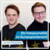 Folge 6 - Ein Fotojournalist im Europaparlament
