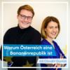 Folge 5 - Warum Österreich eine Bananenrepublik ist