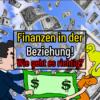 FINANZEN IN DER BEZIEHUNG! | WIE GEHT ES RICHTIG?