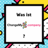 Was ist ChangeMy.Company?