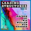 38 Leading Structures: Machen ist wie Wollen nur krasser (30 min)