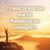 Transformation macht Manipulation unmöglich