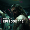 OutCast - Episode 142: Aquaman-Commentary