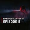 OutCast - The Mandalorian-Recap: Episode 8