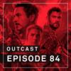 OutCast - Episode 84: Spoiling the Endgame