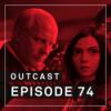 OutCast - Episode 74: Alita und Vice