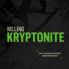 KILLING KRYPTONITE ‒ Break the Kryptonite | Tim Aulhorn