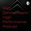 Matt Zimmermann's High Performance Podcast (Trailer)