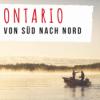 Ontario: Ottawa, 1000 Seen und spektakuläre Naturparks