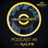 Liquid Concrete Podcast #4 feat. Half9