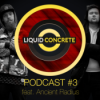 Liquid Concrete Podcast #3 feat. Ancient Radius