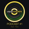 Liquid Concrete Podcast #1 by Fibe