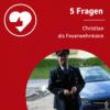5 Fragen an Christian als Feuerwehrmann