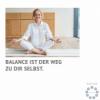 Balance ist der Weg zu Dir selbst!