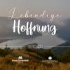 01 - Hoffnung und Herrlichkeit! - Lebendige Hoffnung