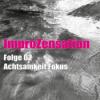 ImproZensation Folge 02 Achtsamkeit Fokus