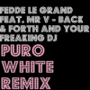 Fedde le Grand Feat. Mr V -Back & Forth and Your Freaking DJ (Puro White Remix)