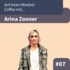 #E7: Auf einen Mindset Coffee mit Arina Zonner