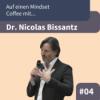 #E4: Auf einen Mindset Coffee mit Dr. Nicolas Bissantz