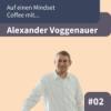 #E2: Auf einen Mindset Coffee mit Alexander Voggenauer