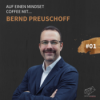 #E1: Auf einen Mindset Coffee mit Bernd Preuschoff
