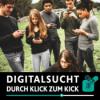 DIGITALSUCHT - durch Klick zum Kick