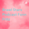 Ich füre einen brawl stars podcast
