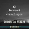 (ohne Musik) Entspannt einschlafen am Donnerstag, 21.10.21