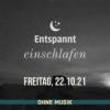 (ohne Musik) Entspannt einschlafen am Freitag, 22.10.21
