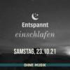 (ohne Musik) Entspannt einschlafen am Samstag, 23.10.21