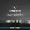 (ohne Musik) Entspannt einschlafen am Dienstag, 26.10.21 Download