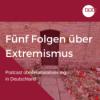 Fünf Folgen über Extremismus - Folge 1: Grundbegriffe