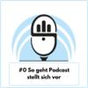 #0 So geht Podcast stellt sich vor Download