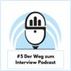#5 Der Weg zum Interview Podcast