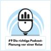 #9 Die richtige Podcast-Planung vor einer Reise